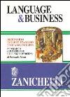 Language & business. Dizionario inglese-italiano, italiano-inglese economico commerciale e di lingua moderna libro