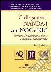 Collegamenti NANDA-I con NOC e NIC. Sostenere il ragionamento clinico e la qualit� dell'assistenza