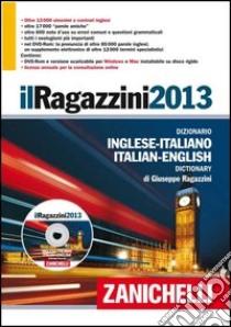 Il Ragazzini 2013. Dizionario inglese-italiano, italiano-inglese. Con DVD-ROM. Con aggiornamento online libro di Ragazzini Giuseppe