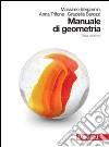 Manuale di geometria. Per le Scuole superiori. Con espansione online libro