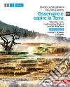 Osservare e capire la Terra (• • Minerali e rocce - La dinamica endogena - La storia della Terra) libro