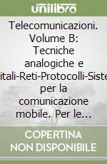 Telecomunicazioni. Volume B: Tecniche analogiche e digitali-Reti-Protocolli-Sistemi per la comunicazione mobile. Per le Scuole superiori libro di Bertazioli Onelio