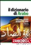 Il dizionario di arabo. Dizionario italiano-arabo, arabo-italiano. Plus digitale. Con aggiornamento online