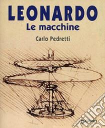 Leonardo. Le macchine libro di Pedretti Carlo