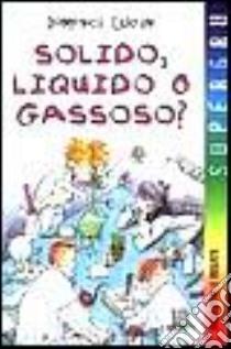 Solido, liquido o gassoso? libro di Luciani Domenica