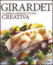 Girardet. La prima grande cucina creativa libro di Michel C. (cur.)