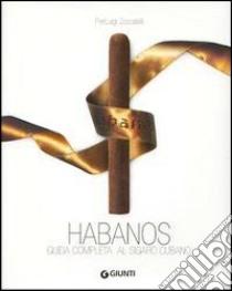 Habanos. Guida completa al sigaro cubano libro di Zoccatelli Pierluigi