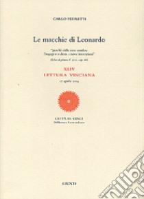 Le macchie di Leonardo. 44ª Lettura vinciana (17 aprile 2004) libro di Pedretti Carlo