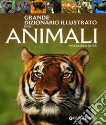 Grande dizionario illustrato degli animali libro di Busà Emanuela