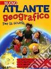 Nuovo atlante geografico per la scuola. Ediz. illustrata libro