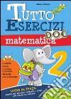 Tutto esercizi DOC. Matematica. Per la Scuola elementare libro
