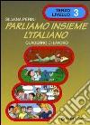 Parliamo insieme l'italiano. Corso di lingua e cultura italiana per studenti stranieri. Quaderno di lavoro (3) libro