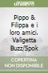 Pippo & Filippa e i loro amici. Valigetta Buzz/Spok libro
