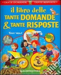 Il libro delle tante domande e tante risposte libro di Zanini Giuseppe - Casalis Anna
