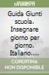 Guida Giunti scuola italiano. Per la 1ª classe elementare libro