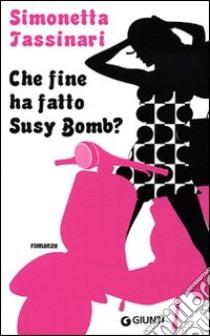 Che fine ha fatto Susy Bomb? libro di Tassinari Simonetta