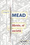 Mente, sé e società libro di Mead George H.