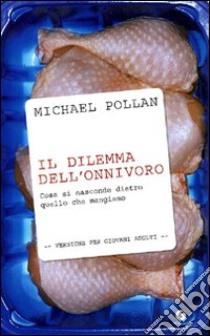 Il dilemma dell'onnivoro. Cosa si nasconde dietro quello che mangiamo libro di Pollan Michael