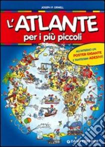 L'Atlante per i più piccoli. Con gadget libro di Panini Giorgio P. - Holeinone Peter