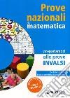 Prove nazionali di matematica. Prepariamoci alle prove INVALSI. Per la 3ª classe della Scuola media libro