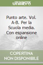 Punto arte. Vol. A-B. Con espansione online. Per la Scuola media libro di Conti Barbara, Ragionieri Rossana, Fossi Gloria
