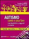 Autismo come e cosa fare con bambini e ragazzi a scuola. 1 Guida operativa e 2 Workbook. Con aggiornamento online libro