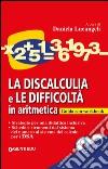 La discalculia e le difficoltà in aritmetica. Guida con workbook. Con CD Audio libro