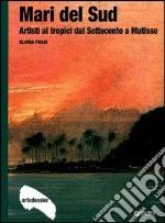 Mari del Sud. Artisti ai tropici dal Settecento a Matisse libro