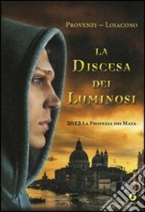 La discesa dei Luminosi. 2012 la profezia dei Maya libro di Loiacono Francesca S.; Provenzi Ilenia