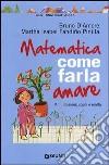 Matematica. Come farla amare. Miti, illusioni, sogni e realtà libro