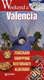 Valencia. Itinerari, shopping, ristoranti, alberghi libro