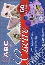 L'abc per cucire. 50 schede illustrate. Con gadget libro