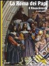 La Roma dei Papi. Il Rinascimento libro