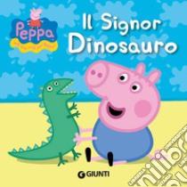 Il signor Dinosauro. Peppa Pig. Hip hip urrà per Peppa! libro di D'Achille Silvia