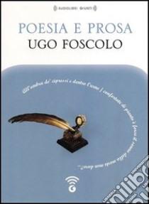 Poesia e prosa letto da Moro Silo, Stefania Pimazzoni, Claudio Carini, Iacopo Vettori. Audiolibro. CD Audio formato MP3  di Foscolo Ugo