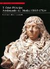 Il Gran Principe Ferdinando De' Medici (1663-1713). Collezionista e mecenate. Ediz. illustrata libro
