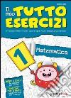 Il mio tutto esercizi matematica. Per la Scuola elementare (1) libro