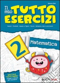 Il mio tutto esercizi matematica. Per la Scuola elementare (2) libro di Zani Simona