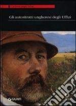 Gli autoritratti ungheresi agli Uffizi. Catalogo della mostra (Firenze, 11 ottobre-30 novembre 2013) libro