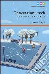 Generazione tech. Crescere con i nuovi media libro