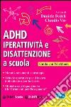 ADHD. Iperattività e disattenzione a scuola. Guida con workbook libro