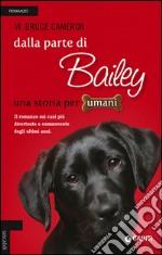 Dalla parte di Bailey. Una storia per umani libro