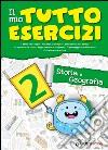 Il mio tutto esercizi storia e geografia. Per la Scuola elementare (2) libro