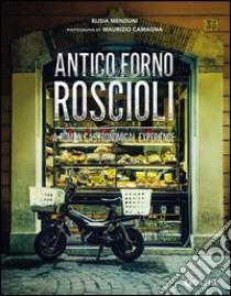 Antico Forno Roscioli. A Roman gastronomical experience libro di Menduni Elisia
