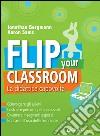 Flip your classroom. La didattica capovolta libro