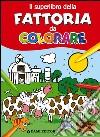 Il superlibro della fattoria da colorare libro