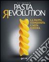 Pasta revolution. La pasta conquista l'alta cucina libro