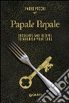 Papale papale. Thoughts and recipes to nourish your soul libro