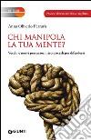 Chi manipola la tua mente? Vecchi e nuovi persuasori: riconoscerli per difendersi libro