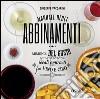 Manuale degli abbinamenti. Armonie del gusto, ideali contrasti fra vino e cibo libro